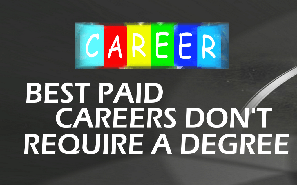 Best Paid careers that don't require a degree