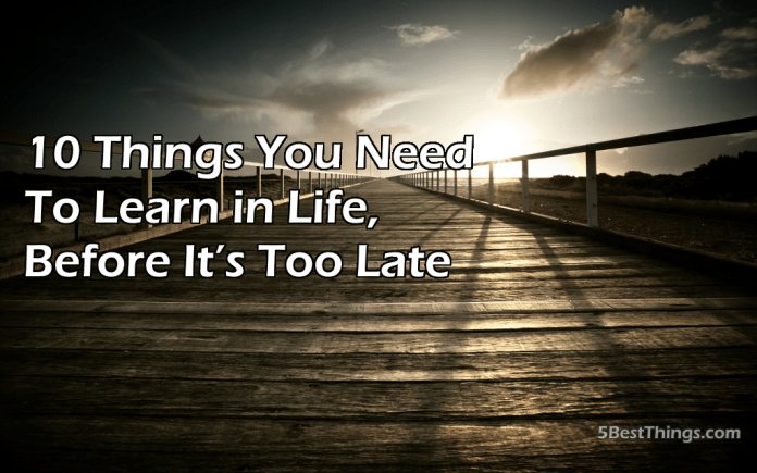 10 Things You Need to Learn in Life Before It's Too Late