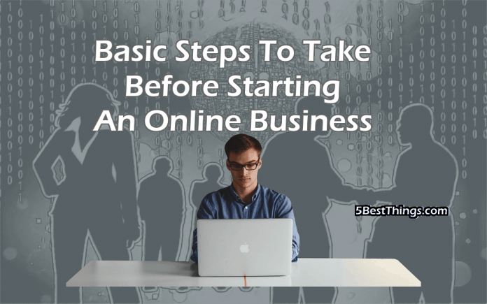 Basic Steps To Take Before Starting An Online Business