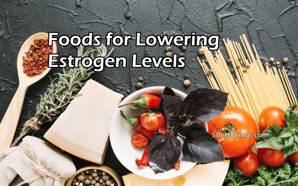 Foods for Lowering Estrogen Levels