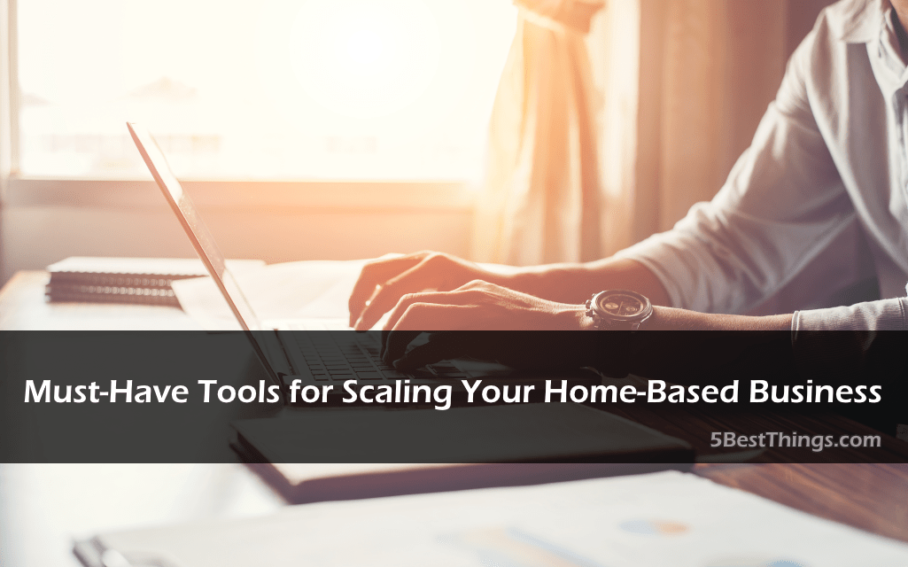 Must-Have Tools for Scaling Your Home-Based Business
