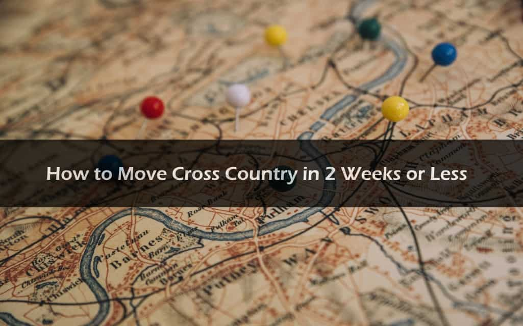 How to Move Cross Country in 2 Weeks or Less