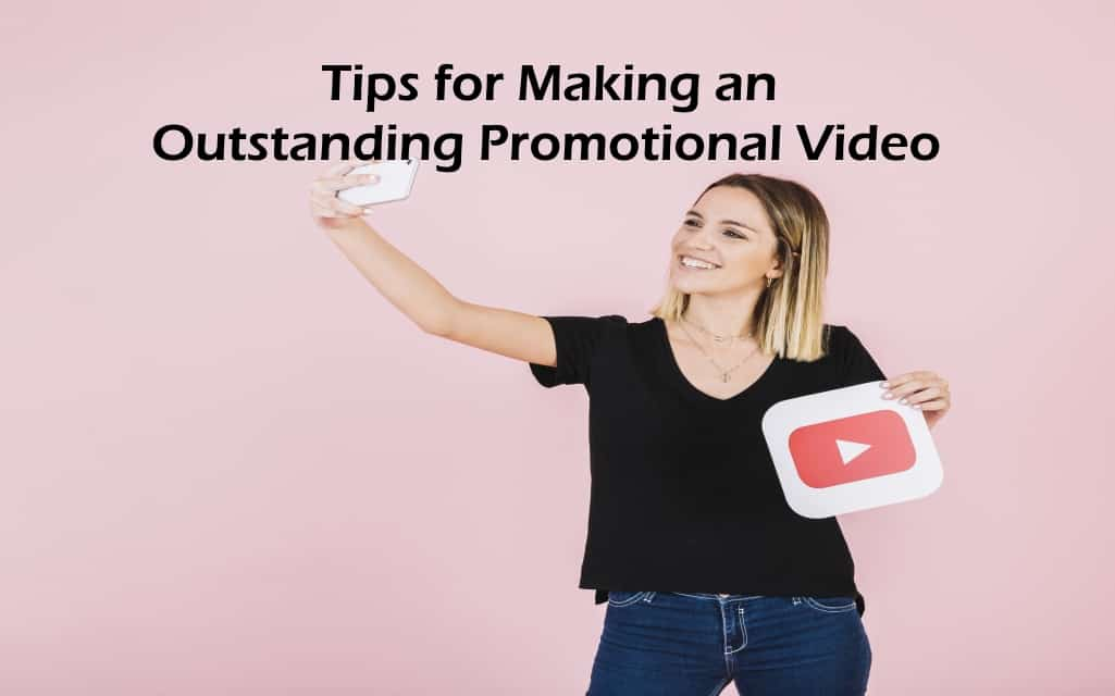 Tips for Making an Outstanding Promotional Video