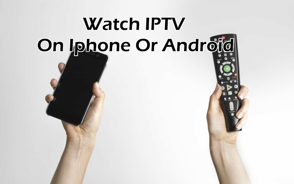 Watch IPTV On Iphone Or Android