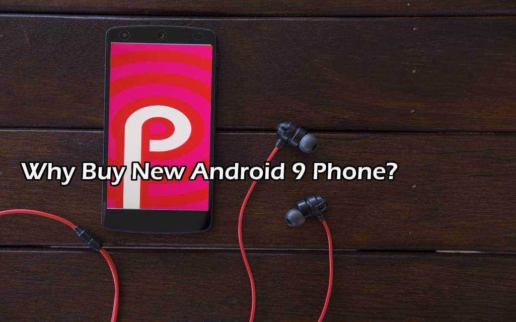 Why Buy New Android 9 Phone?