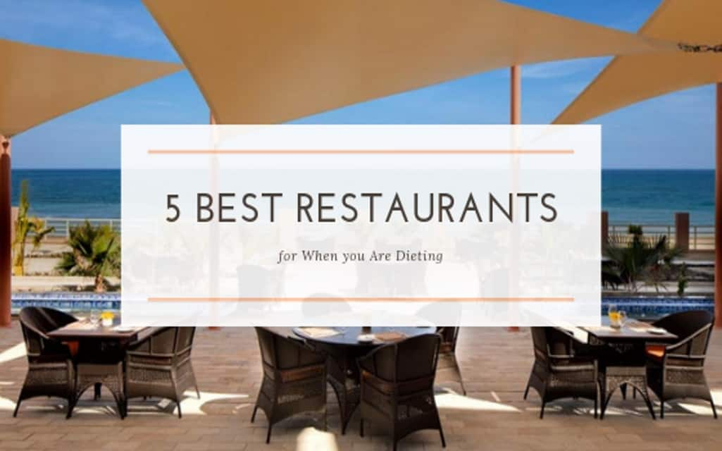 Best Restaurants for When you Are Dieting