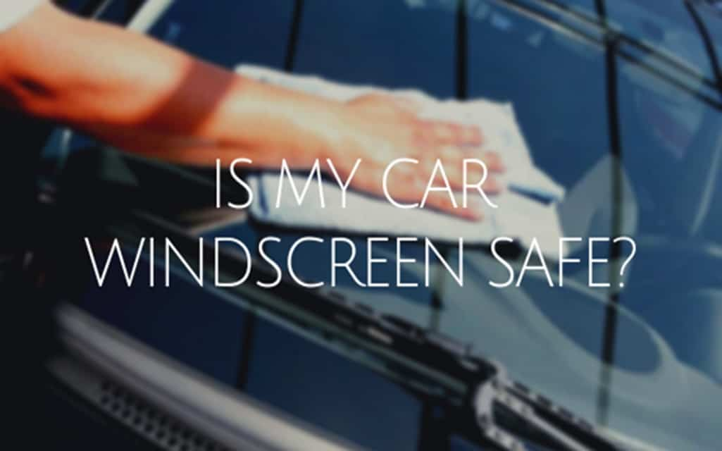 Is My Car Windscreen Safe